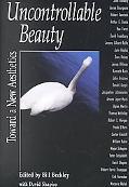 Uncontrollable Beauty Toward a New Aesthetics
