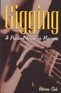 Gigging A Practical Guide for Musicians