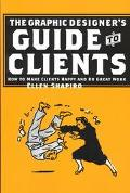 Graphic Designer's Guide to Clients How to Make Clients Happy and Do Great Work