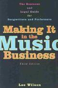Making It in the Music Business The Business and Legal Guide for Songwriters and Performers