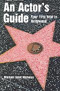 Actor's Guide - Your First Year in Hollywood
