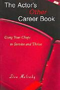 Actor's Other Career Book Using Your Chops to Survive And Thrive
