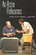 Actor Reherarses What to Do When - and Why
