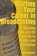 Starting Your Career in Broadcasting Working on and Off the Air in Radio and Television