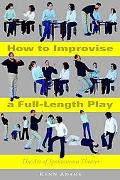 How to Improvise a Full-length Play The Art of Spontaneous Theater