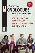 Mastering Monologues and Acting Sides : How to Audition Successfully for Both Traditional an...