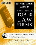 The Vault Reports Guide to America's Top 50 Law Firms