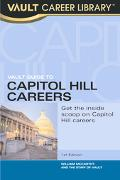 Vault Guide to Capitol Hill Careers An Inside Look Inside the Beltway