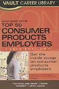 Vault Guide to the Top 50 Consumer Products Employers, 2008 Edition