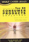 Vault Guide to the Top 50 Consumer Products Employers, 2009 Edition: 4th Edition