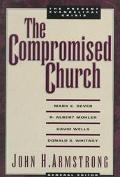 Compromised Church The Present Evangelical Crisis