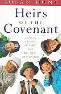 Heirs of the Covenant Leaving a Legacy of Faith for the Next Generation