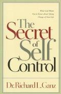 Secret of Self Control What God Wants You to Know About Taking Charge of Your Life