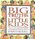 Big Truths for Little Kids Teaching Your Children to Live for God