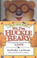 Hi, I'm Hucklebeary The Fruit of the Spirit Is Love