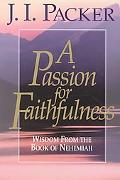 Passion for Faithfulness Wisdom from the Book of Nehemiah