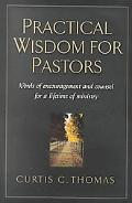 Practical Wisdom for Pastors Words of Encouragement and Counsel for a Lifetime of Ministry