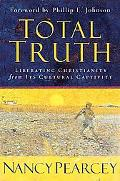 Total Truth The Transforming Power of a Christian Worldview