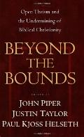 Beyond the Bounds Open Theism and the Undermining of Biblical Christianity