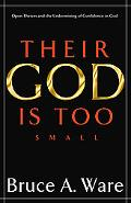 Their God Is Too Small Open Theism and the Undermining of Confidence in God