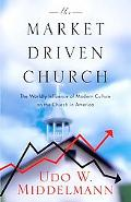 Market-Driven Church The Worldly Influence of Modern Culture on the Church in America