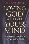 Loving God With All Your Mind Thinking As a Christian in the Postmodern World