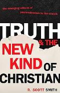 Truth And the New Kind of Christian The Emerging Effect of Postmodernism in the Church
