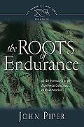 Roots of Endurance Invincible Perseverance in the Lives of John Newton, Charles Simeon, And ...