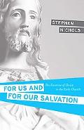 For Us and for Our Salvation Doctrine of Christ in the Early Church