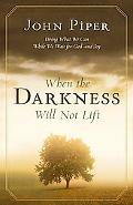 When the Darkness Will Not Lift Doing What We Can While We Wait for God--and Joy