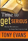 Time to Get Serious Daily Devotions to Keep You Close to God