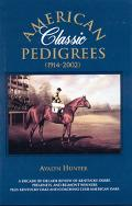 American Classic Pedigrees 1914-2002 A Decade-By Decade Review of Kentucky Derby, Preakness,...