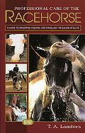 Professional Care of the Racehorse A Guide to Grooming, Feeding, And Handling the Equine Ath...