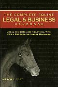 Complete Equine Legal and Business Handbook Legal Insights and Practical Tips for a Successf...