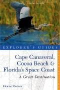 Explorer's Guide Cape Canaveral, Cocoa Beach & Florida's Space Coast: A Great Destination (S...