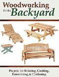Woodworking for the Backyard Projects for Relaxing, Cooking, Entertaining & Gardening