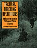 Tactical Tracking Operations The Essential Guide for Military and Police Trackers