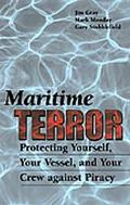 Maritime Terror Protecting Yourself, Your Vessel, and Your Crew Against Piracy
