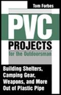 Pvc Projects for the Outdoorsman Building Shelters, Camping Gear, Weapons, and More Out of P...