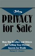 Privacy for Sale How Big Brother and Others Are Selling Your Private Secrets for Profit