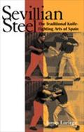Sevillian Steel The Traditional Knife-Fighting Arts of Spain
