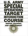 U.S. Army Special Operations Target Interdiction Course Sniper Training and Employment