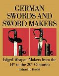 German Swords and Sword Makers Edged Weapon Makers from the 14th to the 20th Centuries