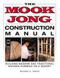 Mook Jong Construction Manual Building Modern and Traditional Wooden Dummies on a Budget