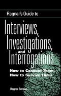 Ragnar's Guide to Interviews, Investigations, and Interrogations How to Conduct Them, How to...