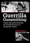 Guerrilla Gunsmithing Quick and Dirty Methods for Fixing Firearms in Desperate Times
