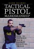 Tactical Pistol Marksmanship How to Improve Your Combat Shooting Skills