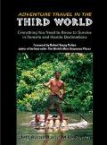 Adventure Travel in the Third World Everything You Need to Know to Survive in Remote and Hos...