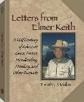 Letters from Elmer Keith: A Half Century of Advice on Guns, Ammo, Handloading, Hunting, and ...