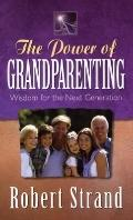 Power of Grandparenting: Wisdom for the Next Generation